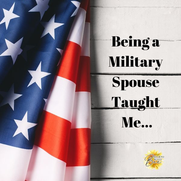 Being A Military Spouse Taught Me…