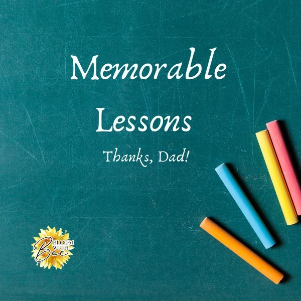 Memorable Lessons – Thanks, Dad!